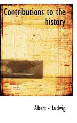 Contributions to the History (Paperback): Albert - Ludwig