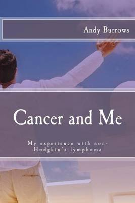 Cancer and Me - My Experience with Non-Hodgkin's Lymphoma (Paperback): Andy Burrows