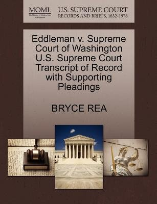 Eddleman V. Supreme Court of Washington U.S. Supreme Court Transcript of Record with Supporting Pleadings (Paperback): Bryce Rea