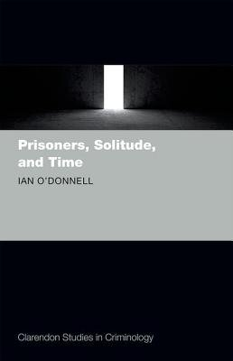 Prisoners, Solitude, and Time (Hardcover): Ian O'Donnell