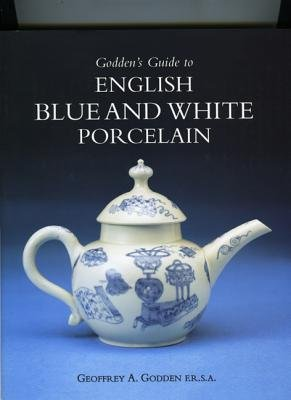 Godden's Guide to English Blue and White Porcelain (Hardcover): Geoffrey A. Godden