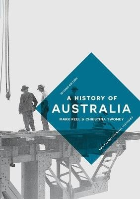 A History of Australia (Hardcover, 2nd ed. 2018): Mark Peel, Christina Twomey