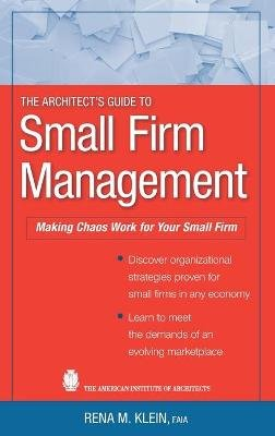 The Architect's Guide to Small Firm Management - Making Chaos Work for Your Small Firm (Hardcover): Rena M. Klein