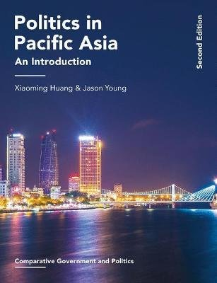 Politics in Pacific Asia - An Introduction (Paperback, 2nd ed. 2016): Xiaoming Huang, Jason Young
