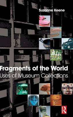 Fragments of the World: Uses of Museum Collections (Hardcover): Suzanne Keene