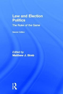 Law and Election Politics - The Rules of the Game (Hardcover, 2nd New edition): Matthew J. Streb