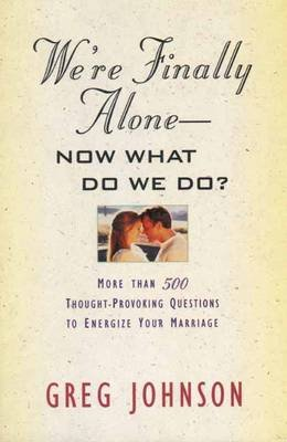 We'RE Finally Alone-- - Now What Do We Do? (Paperback): Greg Johnson