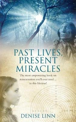 Past Lives, Present Miracles - The most empowering book on reincarnation you'll ever need... in this lifetime!...