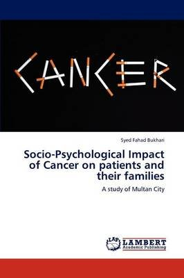 Socio-Psychological Impact of Cancer on Patients and Their Families (Paperback): Bukhari Syed Fahad
