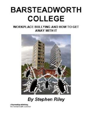 Barsteadworth College - Workplace Bullying and How to Get Away with It (Electronic book text): Stephen Riley