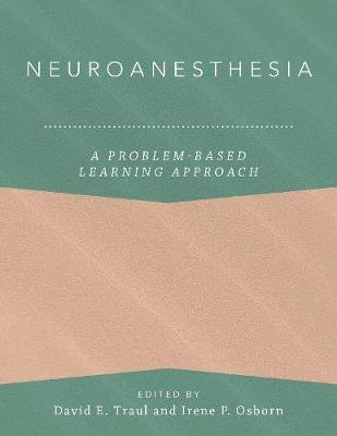 Neuroanesthesia: A Problem-Based Learning Approach (Hardcover): David E. Traul, Irene P. Osborn