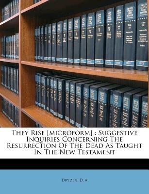 They Rise [Microform] - Suggestive Inquiries Concerning the Resurrection of the Dead as Taught in the New Testament...