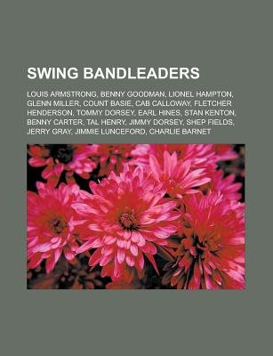 Swing Bandleaders - Louis Armstrong, Benny Goodman, Lionel Hampton, Glenn Miller, Count Basie, Cab Calloway, Fletcher...