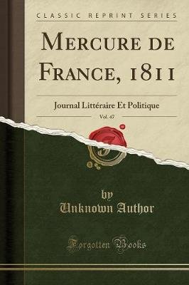 Mercure de France, 1811, Vol. 47 - Journal Litteraire Et Politique (Classic Reprint) (French, Paperback): unknownauthor