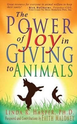 The Power of Joy in Giving to Animals (Paperback): Linda R Harper, Faith Maloney