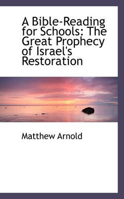 A Bible-Reading for Schools - The Great Prophecy of Israel's Restoration (Paperback): Matthew Arnold