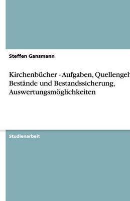 Kirchenbucher - Aufgaben, Quellengehalt, Bestande Und Bestandssicherung, Auswertungsmoglichkeiten (German, Paperback): Steffen...