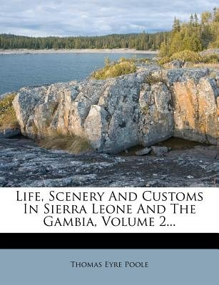 Life, Scenery and Customs in Sierra Leone and the Gambia, Volume 2 (Paperback): Thomas Eyre Poole