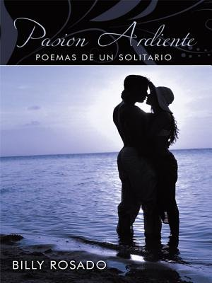 Pasion Ardiente - Poemas de Un Solitario (Spanish, Electronic book text): Billy Rosado