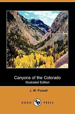 Canyons of the Colorado (Illustrated Edition) (Dodo Press) (Paperback, illustrated edition): J. W. Powell