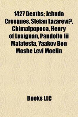 1427 Deaths - Jehuda Cresques, Stefan Lazarevi, Chimalpopoca, Henry of Lusignan, Pandolfo III Malatesta, Yaakov Ben Moshe Levi...