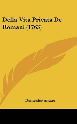 Della Vita Privata de Romani (1763) (English, Italian, Hardcover): Domenico Amato