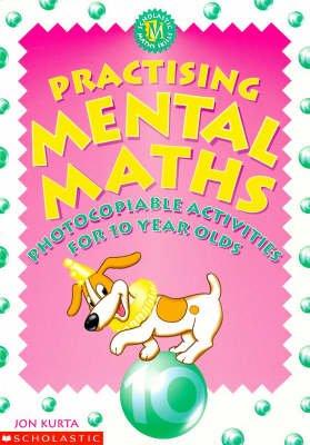 Practising Mental Maths for 10 Year Olds (Paperback): Jon Kurta