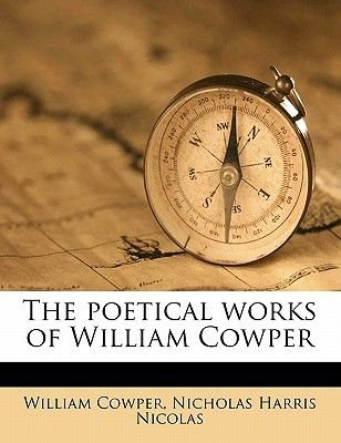 The Poetical Works of William Cowper Volume 3 (Paperback): William Cowper, Nicholas Harris Nicolas