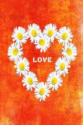 Love - 6x9 Pretty Daisy Heart Notebook with Dot Grid Pages (Paperback): Flower Heart Notebooks