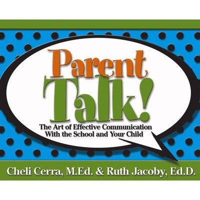 Parent Talk! - The Art of Effective Communication with the School and Your Child (Paperback): Cheli Cerra, Ruth Jacoby