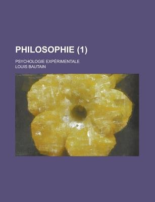 Philosophie; Psychologie Experimentale (1) (Paperback): Us Government, Louis Bautain