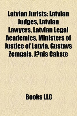 Latvian Jurists - Latvian Judges, Latvian Lawyers, Latvian Legal Academics, Ministers of Justice of Latvia, Gustavs Zemgals,...