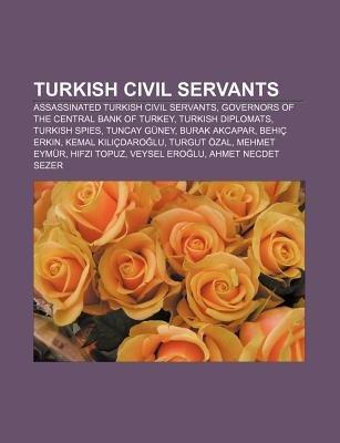 Turkish Civil Servants - Assassinated Turkish Civil Servants, Governors of the Central Bank of Turkey, Turkish Diplomats,...