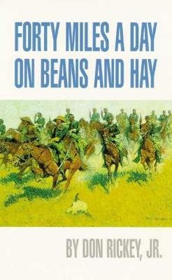 Forty Miles a Day on Beans and Hay - Enlisted Soldier Fighting the Indian Wars (Paperback): Don Rickey