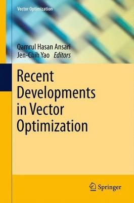 Recent Developments in Vector Optimization (Hardcover, 2012): Qamrul Hasan Ansari, Jen-Chih Yao