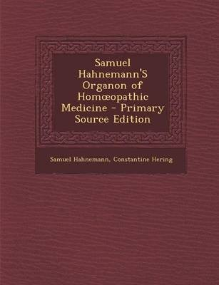 Samuel Hahnemann's Organon of Hom Opathic Medicine (Paperback): Samuel Hahnemann, Constantine Hering