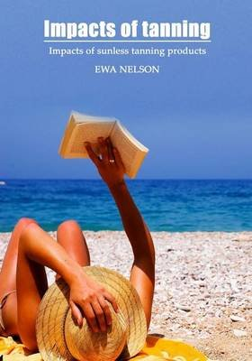Impacts of Tanning - Impacts of Sunless Tanning Products (Paperback): Ewa Nelson