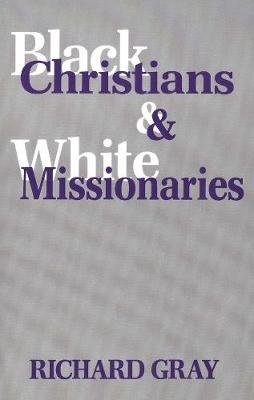 Black Christians and White Missionaries (Paperback): Richard J. Gray