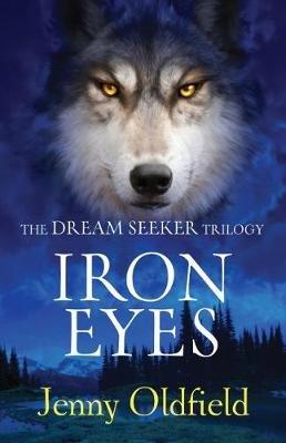 Dreamseeker Trilogy - 2: Iron Eyes: Iron Eyes (Electronic book text): Jenny Oldfield