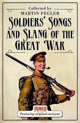 Soldiers' Songs and Slang of the Great War (Electronic book text): Martin Pegler