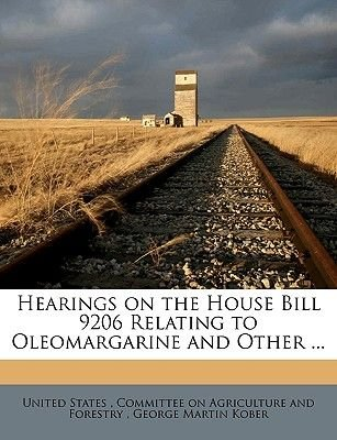 Hearings on the House Bill 9206 Relating to Oleomargarine and Other ... (Paperback): Committee On Agricultur United States