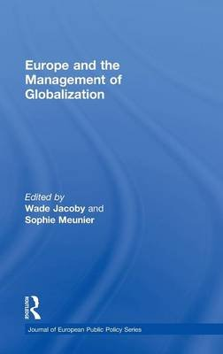 Europe and the Management of Globalization (Hardcover): Wade Jacoby, Sophie Meunier