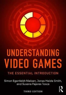 Understanding Video Games - The Essential Introduction (Electronic book text, 3rd New edition): Simon Egenfeldt-nielsen, Jonas...