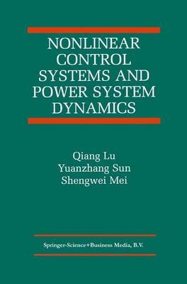 Nonlinear Control Systems and Power System Dynamics (Paperback): Qiang Lu, Yuanzhang Sun, Shengwei Mei