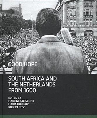 Good hope - South Africa and the Netherlands from 1600 (Hardcover): Martine Gosselink, Maria Holtrop, Robert Ross