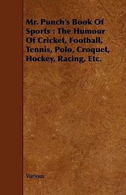 Mr. Punch's Book Of Sports - The Humour Of Cricket, Football, Tennis, Polo, Croquet, Hockey, Racing, Etc. (Paperback):...