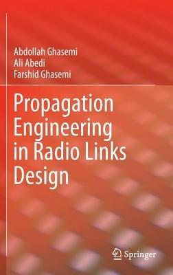 Propagation Engineering in Radio Links Design (Hardcover, 2013): Abdollah Ghasemi, Ali Abedi, Farshid Ghasemi