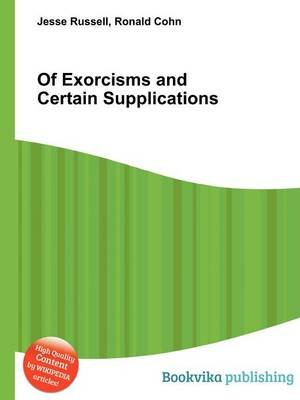 Of Exorcisms and Certain Supplications (Paperback): Jesse Russell, Ronald Cohn