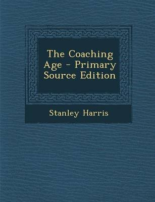 The Coaching Age - Primary Source Edition (Paperback): Stanley Harris