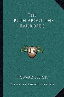 The Truth about the Railroads (Paperback): Howard Elliott
